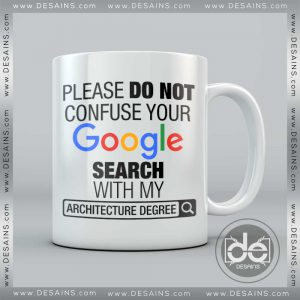 Buy Custom Coffee Mug please do not Confuse your Google search with my Architecture Degree Mug