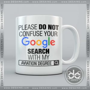 Buy Custom Coffee Mug please do not Confuse your Google search with my Aviation Degree Mug