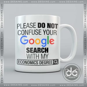Buy Custom Coffee Mug Please Do Not Confuse Your Google Search With My Economics Degree Mug