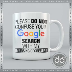 Buy Custom Coffee Mug Please Do Not Confuse Your Google Search With My Nursing Degree Mug