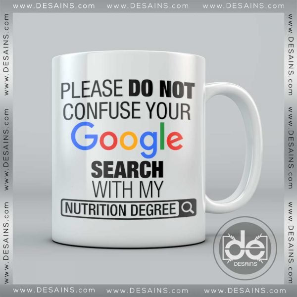 Buy Custom Coffee Mug Please Do Not Confuse Your Google Search With My Nutrition Degree Mug