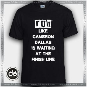 Buy Tshirt Run like Cameron Dallas is waiting at the Finish line Tshirt Womens Tshirt Mens