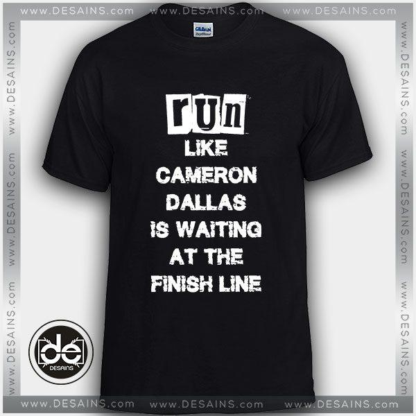 Buy Tshirt Run like Cameron Dallas is waiting at the Finish line Tshirt Womens Tshirt Mens