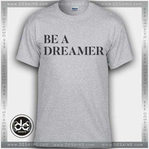 Buy Tshirt Be A Dreamer T shirt Design Custom Shirt Size S-3XL