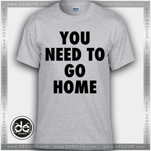 Best tee shirt dress go home tshirts custom t shirt funny for Best custom t shirt