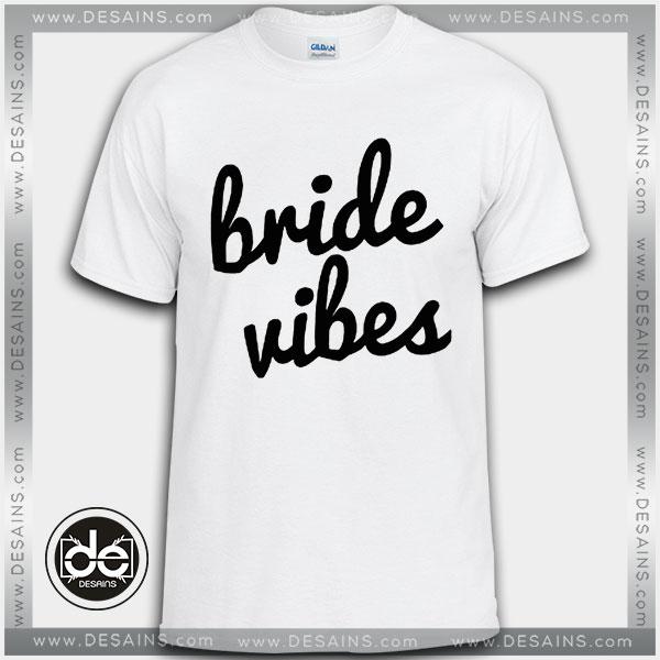 Cheap Tee Shirt Dress Bride Vibes Tshirts Custom T Shirt Funny