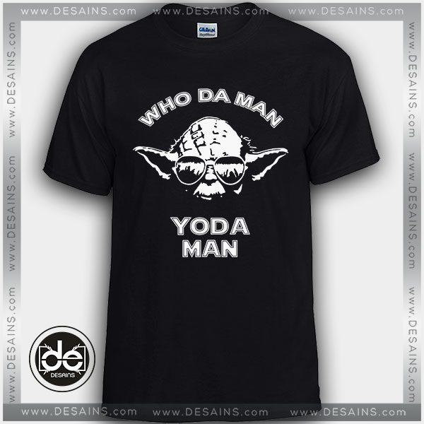 d9f4cdde Cheap Tee Shirt Who Da Man Yoda Man Custom T-shirt