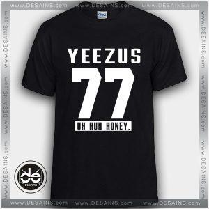 Cheap Tee Shirt Yeezus Uh huh Honey Custom Tshirt