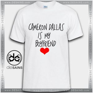 Cheap Graphic Tee Shirts Cameron Dallas is my Boyfriend