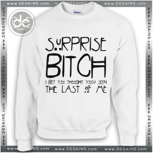 Cheap Sweatshirt Surprise Bitch I Bet You Sweater Shop