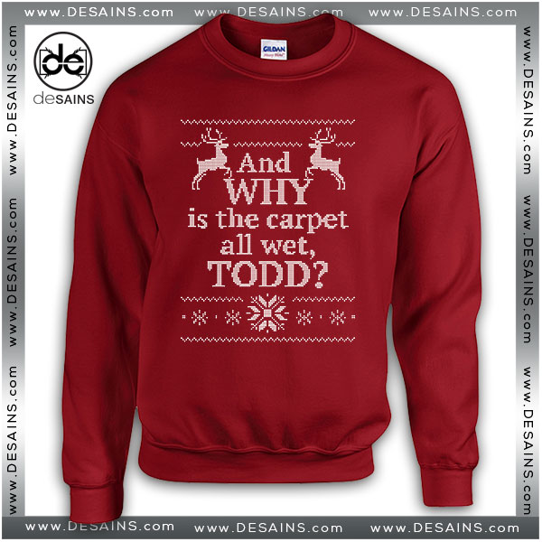 Cheap Ugly Christmas Sweater And WHY is the carpet all wet TODD?