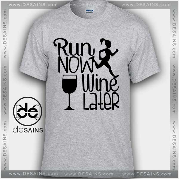 Cheap Graphic Tee Shirts Run Now Wine Later 5K