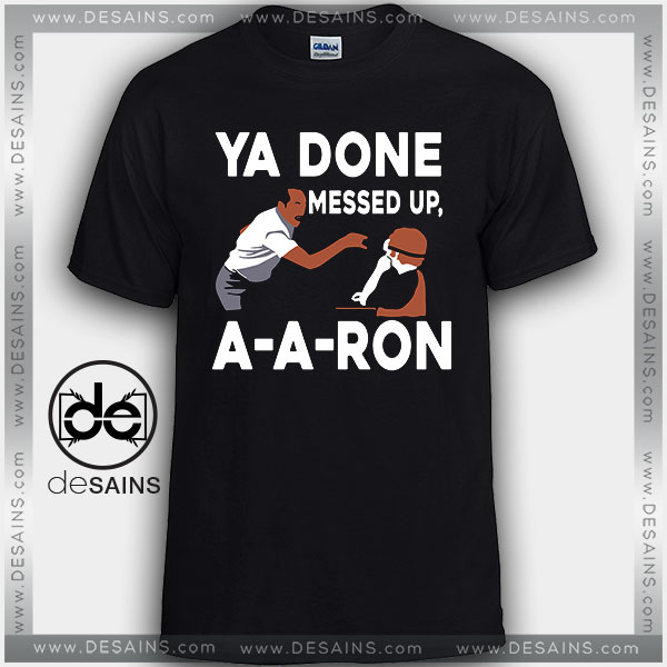 Cheap Graphic Tee Shirts You Done Messed Up A Aron Tshirt on Sale