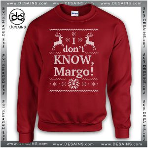 Cheap Graphic Ugly Sweatshirt I dont KNOW Margo Christmas Vacation