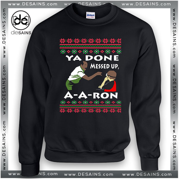 Ugly Christmas Sweatshirt You Done Messed Up A Aron Key And Peele