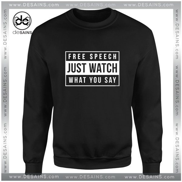 Cheap Sweatshirt Free Speech Just Watch What You Say