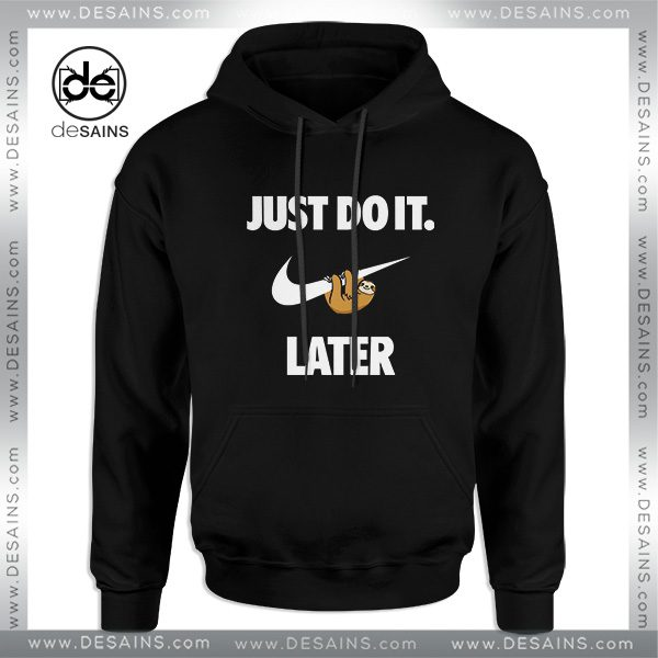 c4fea6a1b187 Cheap-Graphic-Hoodie-Just-Do-It-Later-Sloth-600x600.jpg