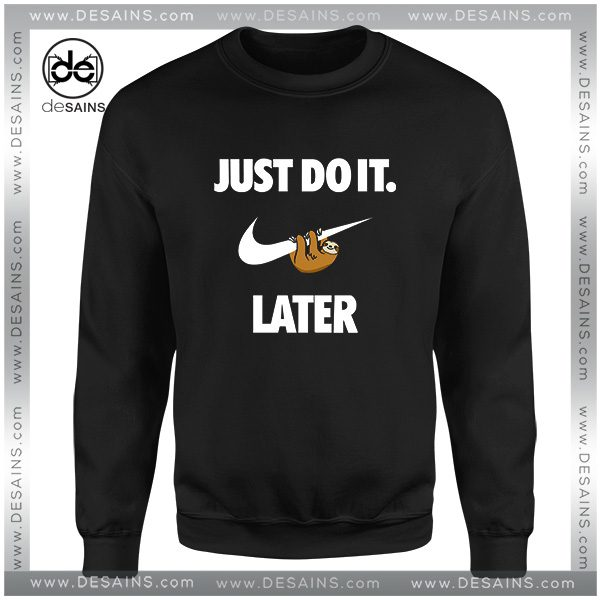 34ec1611 Cheap-Graphic-Sweatshirt-Just-Do-It-Later-Sloth-600x600.jpg