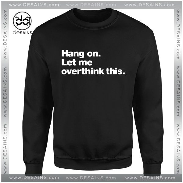 Cheap Sweatshirt Hang On Let Me Overthink This Sweater On Sale