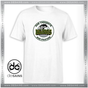 Cheap Tshirt Humboldt Broncos Our Thoughts Our Prayers