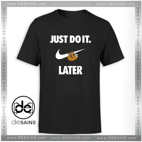 2e89074a T-Shirt-Just-Do-It-Later-Sloth-Tee-Shirt-Size-S-3XL.jpg