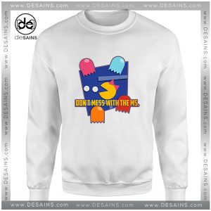 Cheap Graphic Sweatshirt Dont mess with the Ms Pacman