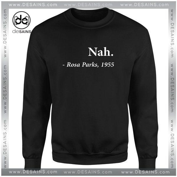 Cheap Graphic Sweatshirt Nah Rosa Parks Quote 1955