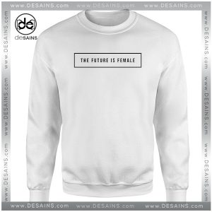 Cheap Graphic Sweatshirt The future is female