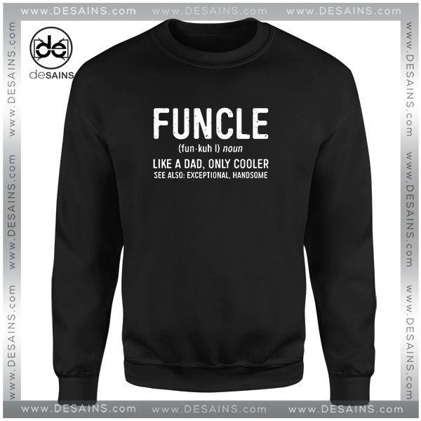 5075ca65 Cheap-Graphic-Sweatshirt-Funcle-Definition-Funny-Uncle-Gift-600x600.jpg