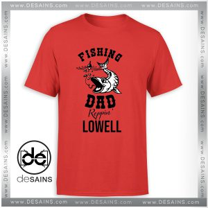 Cheap Tee Shirt Fishing Dad Reppin Lowell Tshirt Size S-3XL