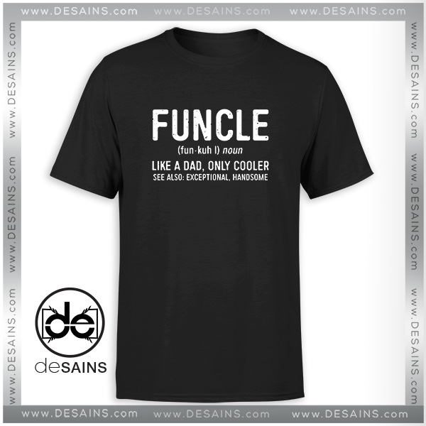 2ae3a399 Cheap-Tee-Shirt-Funcle-Definition-Funny-Uncle-Gift-Tshirt-Size-S-3XL.jpg
