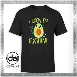 Cheap Graphic Tee Shirt Avocado I Know Im Extra Tshirt Size S-3XL