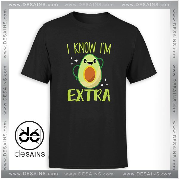 Cheap Graphic Tee Shirt Avocado I Know Im Extra Tshirt Size S-3XL