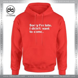 Cheap Graphic Hoodie Sorry Im late I didnt want to Come Size S-3XL