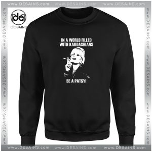 Cheap Sweatshirt In A World Filled with kardashians Be a Patsy Size S-3XL