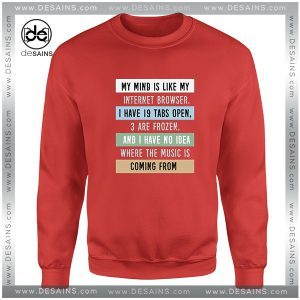 Sweatshirt My Mind is like a Internet Browser Crewneck Size S-3XL