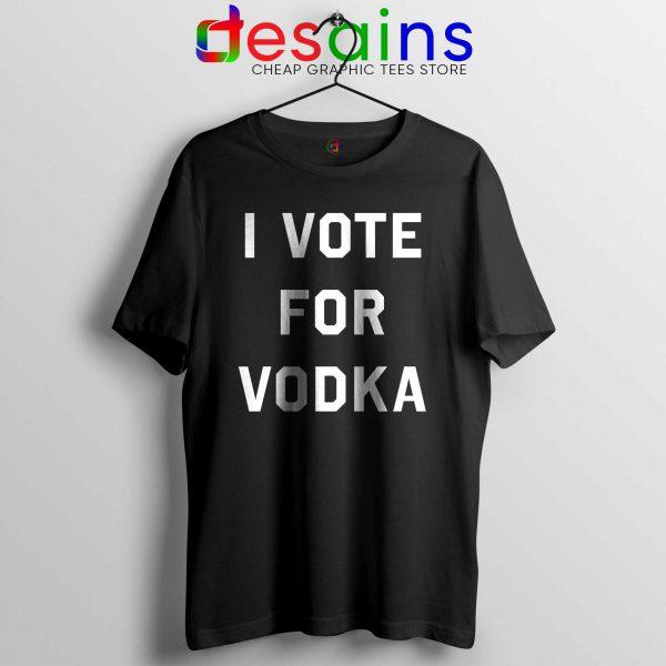 Tshirt I Vote for Vodka Buy Cheap Graphic Tee Shirts S-3XL