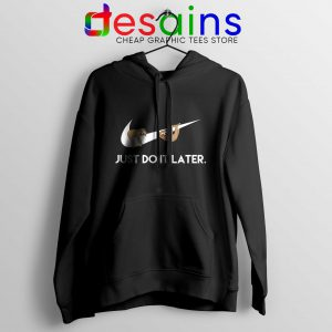 Buy Hoodie Sloths Just Do It Later Cheap Hoodies Size S-3XL