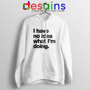 Buy Hoodie I Have No Idea What Im Doing Size S-3XL