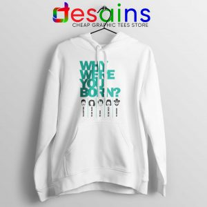 Buy Hoodie Why Were You Born Size S-3XL