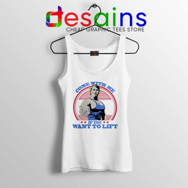 Cheap Tank Top Arnold Schwarzenegger Come With Me if You Want To Lift