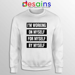 Sweatshirt Im Working on Myself for Myself by Myself Crewneck Quotes