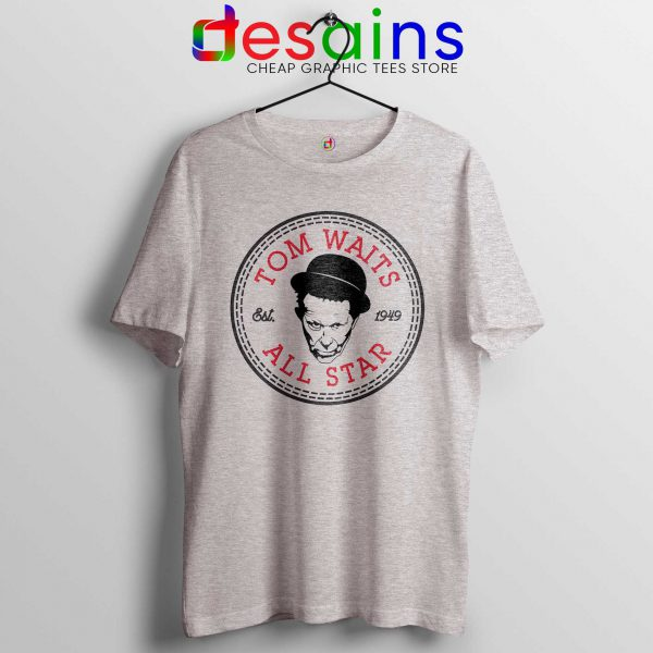 Tee Shirt Tom Waits All Star Converse Cheap T-shirt Size S-3XL Sport Grey