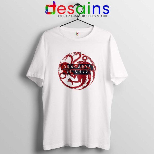 Buy Tee Shirt Dracarys Bitches Game of Thrones Tshirt HBO GOT