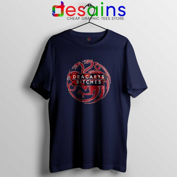 Buy Tee Shirt Navy Blue Dracarys Bitches Game of Thrones