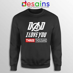 Dad I Love You 3000 Sweatshirt Iron Man Avengers Endgame Sweater