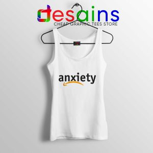 Tank Top Anxiety Amazon Logo White Cheap Tank Tops Funny On Sale