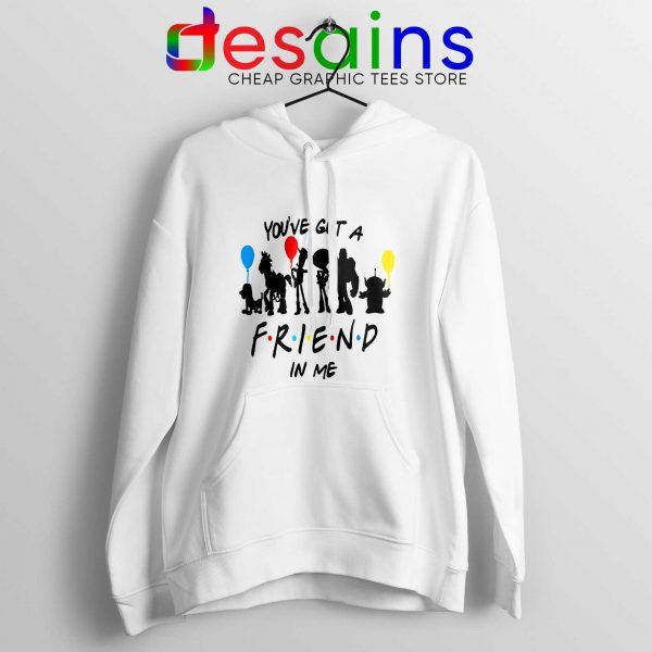 Hoodie You've Got A Friend In Me Toy Story Hoodies Friends TV Series
