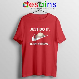 Just Do It Tomorrow Tee Shirt Nike Parody Funny T-Shirt Size S-3XL