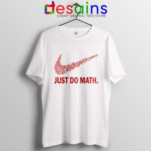 Just Do Math Tee Shirt Just Do it Nike Parody